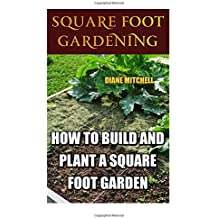 Square Foot Gardening: How To Build And Plant A Square Foot Garden
