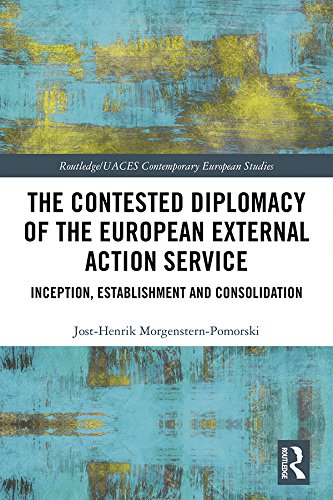 The Contested Diplomacy of the European External Action Service: Inception, Establishment and Consolidation (Routledge/UACES Contemporary European Studies Book 40) (English Edition) por Jost-Henrik Morgenstern-Pomorski