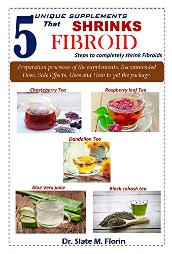5 unique supplements that shrinks fibroid: Steps to completely shrink fibroids (English Edition)