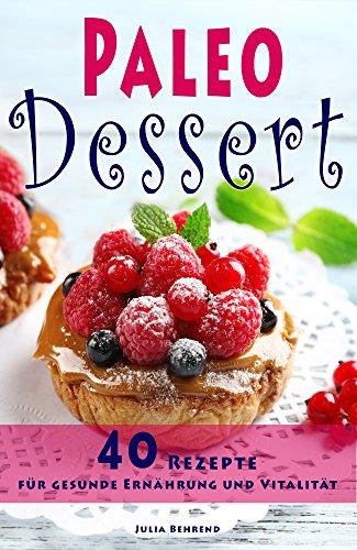 Paleo Desserts 40 Nachtisch Rezepte Zum Abnehmen Paleo Diat