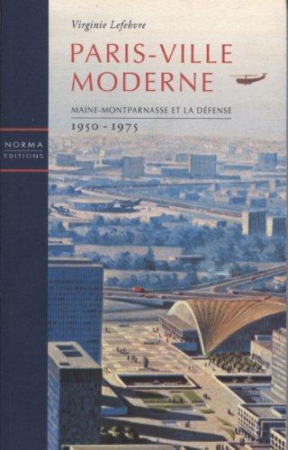 Paris - Ville moderne : Maine-Montparnasse et La Défense 1950-1975