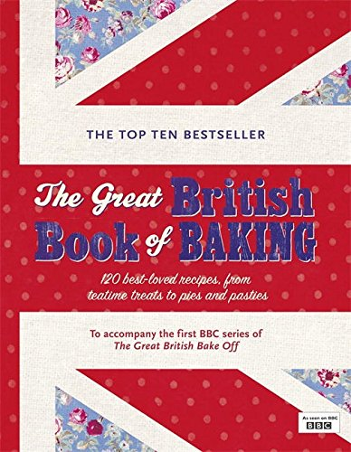 The Great British Book of Baking: 120 best-loved recipes from teatime treats to pies and pasties. To accompany BBC2's The Great British Bake-off (Bbc2 TV) por Linda Collister