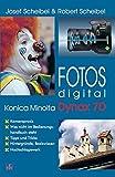 Fotos digital - Konica Minolta Dynax 7D: Kamerapraxis, was nicht im Bedienungshandbuch steht, Tipps und Tricks, Hintergr