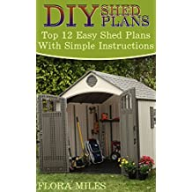 DIY Shed Plans: Top 12 Easy Shed Plans With Simple Instructions (English Edition)