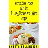 Impress Your Friends with the 10 Easy, Delicious and Original Recipes (English Edition)