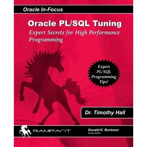 Oracle PL/SQL Tuning: Expert Secrets for High Performance Programming (Oracle In-Focus series) (Volume 8) by Dr. Timothy Hall (2006-11-01)
