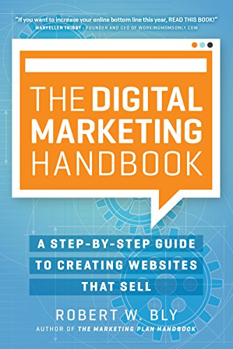 The Digital Marketing Handbook: A Step-By-Step Guide to Creating Websites That Sell por Robert W. Bly
