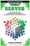 Leitfaden für Minecraft Server: Wie du in nur 10 Schritten deinen eigenen Minecraft Server erstellen kannst (Server Ratgeber, Band 1)