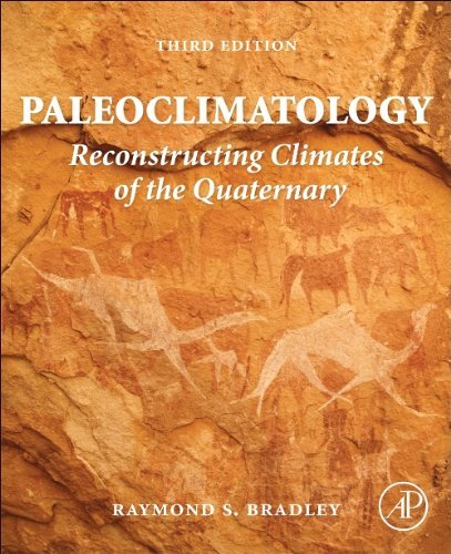 Paleoclimatology: Reconstructing Climates of the Quaternary: Written by Raymond S. Bradley, 2014 Edition, (3rd Edition) Publisher: Academic Press [Hardcover]