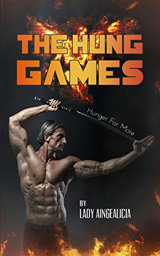 The Hung Games: Hunger For More - An Epic Erotic & Romantic Fantasy Short Story of BIG Desires, Long Lust & Erotica Dreams (English Edition)
