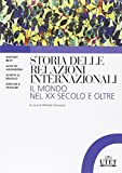Storia delle relazioni internazionali. Il mondo del XX secolo e oltre