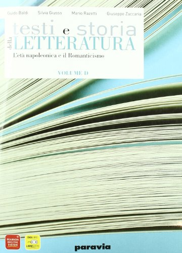 Testi e storia della letteratura. Vol. D: L'età napoleonica-Il Romanticismo. Per le Scuole superiori. Con espansione online