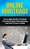 Online Arbitrage: How to Make ,000+ Per Month Sourcing Products Online Spending Less than 20 Hours a Week! (retail arbitrage, arbitrage, selling on ebay, ... money from home, selling products online)