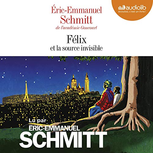 Félix et la source invisible par Éric-Emmanuel Schmitt
