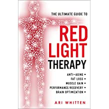 The Ultimate Guide To Red Light Therapy: How to Use Red and Near-Infrared Light Therapy for Anti-Aging, Fat Loss, Muscle Gain, Performance, and Brain Optimization (English Edition)