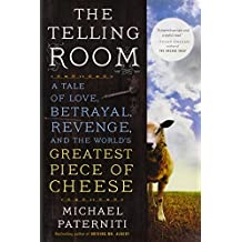 The Telling Room: A Tale of Love, Betrayal, Revenge, and the World's Greatest Piece of Cheese by Michael Paterniti (2013-07-30)