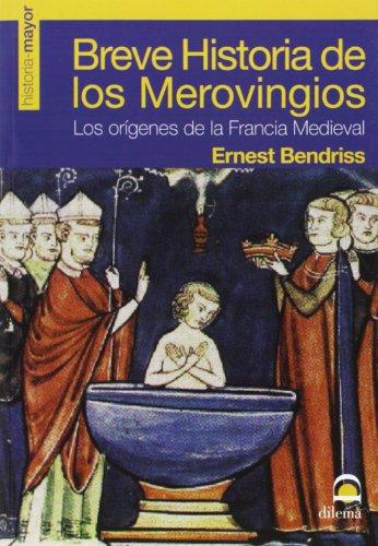 Breve historia de los merovingios : los orígenes de la Francia medieval por Ernest Bendriss