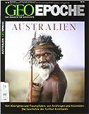 GEO Epoche: Australien. Von Aborigines und Traumpfaden, von Sträflingen und Kolonisten. Die Geschichte des fünften Kontinents ( Illustriert, 22. April 2009 )