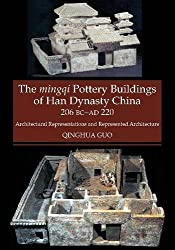 Mingqi Pottery Buildings of Han Dynasty China 206 BC - AD 220 by Qinghua Guo (2016-01-01)