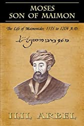 Moses Son of Maimon: The Life of Maimonides, 1135 to 1204 A.D. by Ilil Arbel (2015-02-03)