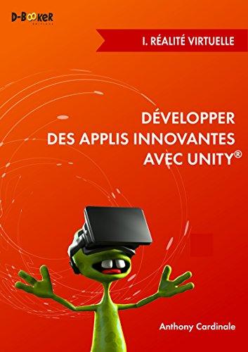 Développer des applis innovantes avec Unity - I. Réalité virtuelle par Anthony Cardinale