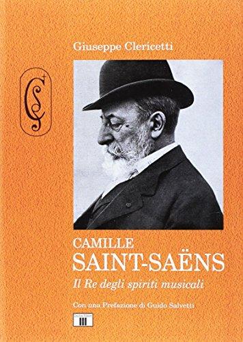 Camille Saint-Sans. Il re degli spiriti musicali. Ediz. illustrata