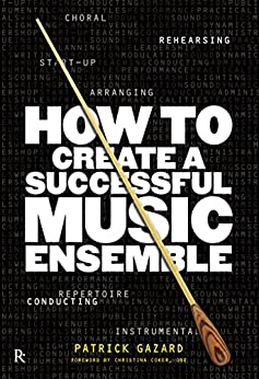 How to Create a Successful Music Ensemble by [Gazard, Patrick]