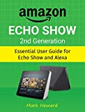 Amazon Echo Show 2nd Generation: Essential User Guide for Echo Show and Alexa (English Edition)