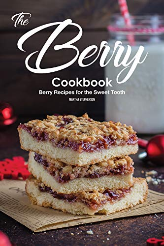 The Berry Cookbook: Berry Recipes for the Sweet Tooth (English Edition)