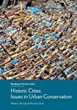 Historic Cities - Issues in Urban Conservation (Readings in Conservation)