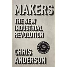Makers: The New Industrial Revolution by Chris Anderson (2012-09-13)