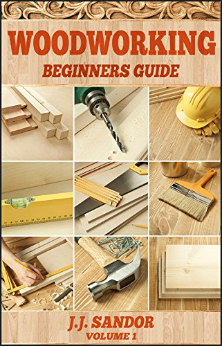 Woodworking: Woodworking for beginners, DIY Project Plans, Woodworking book (Beginners Guide 1) (English Edition) por J.J. Sandor