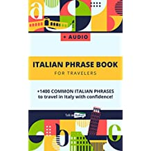 Italian Phrase book (with audio!): +1400 COMMON Italian PHRASES to travel in France with confidence! (French Phrases 1) (English Edition)