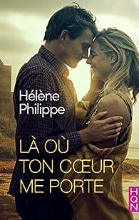 Là où ton coeur me porte par Hélène Philippe