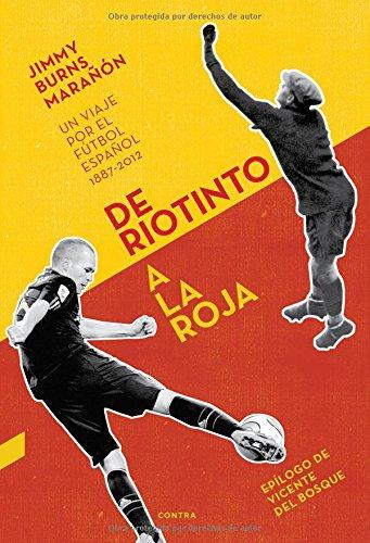 De Riotinto A La Roja. Un Viaje Por El Fútbol Español. 1887-2012 por Jimmy Burns Marañón