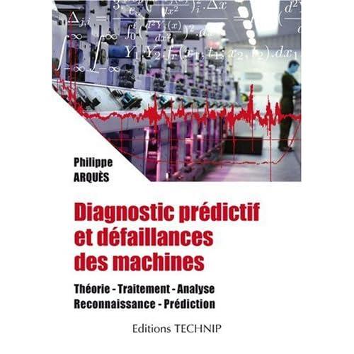 Diagnostic prédictif et défaillances des machines : Théorie, traitement, analyse, reconnaissance, prédiction