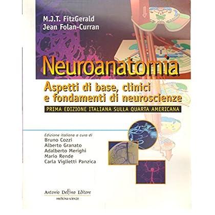 Neuroanatomia. Aspetti Di Base, Clinici E Fondamenti Di Neuroscienze