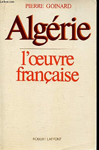 Algérie, l'oeuvre française par Goinard