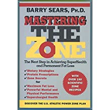 Mastering the Zone: The Art of Achieving Superhealth and Permanent Fat Loss