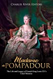 Madame de Pompadour: The Life and Legacy of French King Louis XV's Chief Mistress (English Edition)