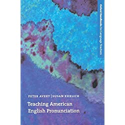 Teaching American English Pronunciation: A textbook and reference manual on teaching the pronunciation of North American English, written specifically ... (Oxford Handbooks for Language Teachers)