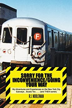 Sorry for the Inconvenience/Going your way : My Adventures and Experiences on the New York City Subways...Buses Too...... (and THEN some!) (English Edition) di [Nobleman, R.J.]