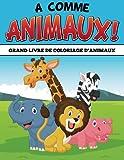 A comme animaux ! Grand livre de coloriage d'animaux...