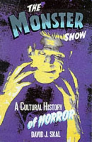 The Monster Show: A Cultural History of Horror by David J. Skal (1994-09-12)
