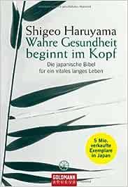 Wahre Gesundheit beginnt im Kopf: Die japanische Bibel für