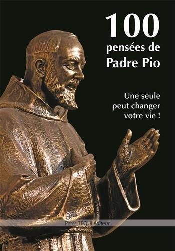 100 pensées de Padre Pio : Une seule peut changer votre vie !