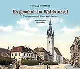 Es geschah im Waldviertel: Neuigkeiten und Bilder von damals - Thomas Hofmann