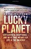 Lucky Planet: Why Earth is Exceptional - and What that Means for Life in the Universe