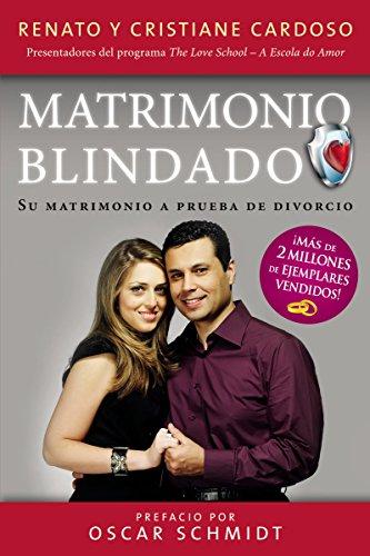 Matrimonio Blindado: Su matrimonio a prueba de divorcio por Renato & Cristiane Cardoso