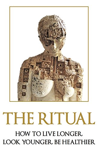 The Ritual: How To Live Longer, Look Younger, Be Healthier